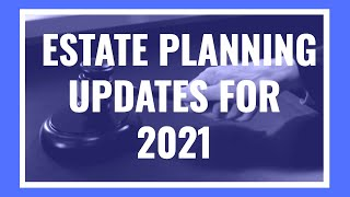 2021-estate-planning-updates