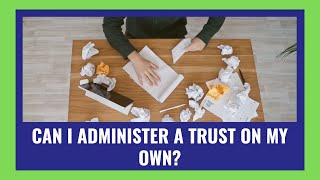 can-you-administer-a-trust-on-your-own