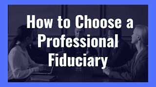 how-and-why-to-choose-a-professional-fiduciary