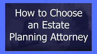 how-to-choose-an-estate-planning-attorney