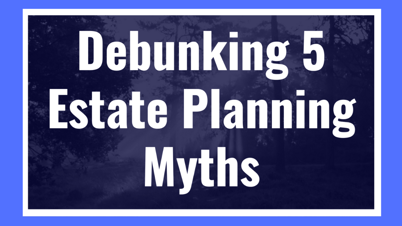 Debunking Estate Planning Myths