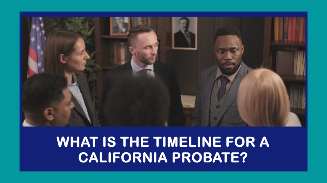 What is the Timeline for a California Probate?