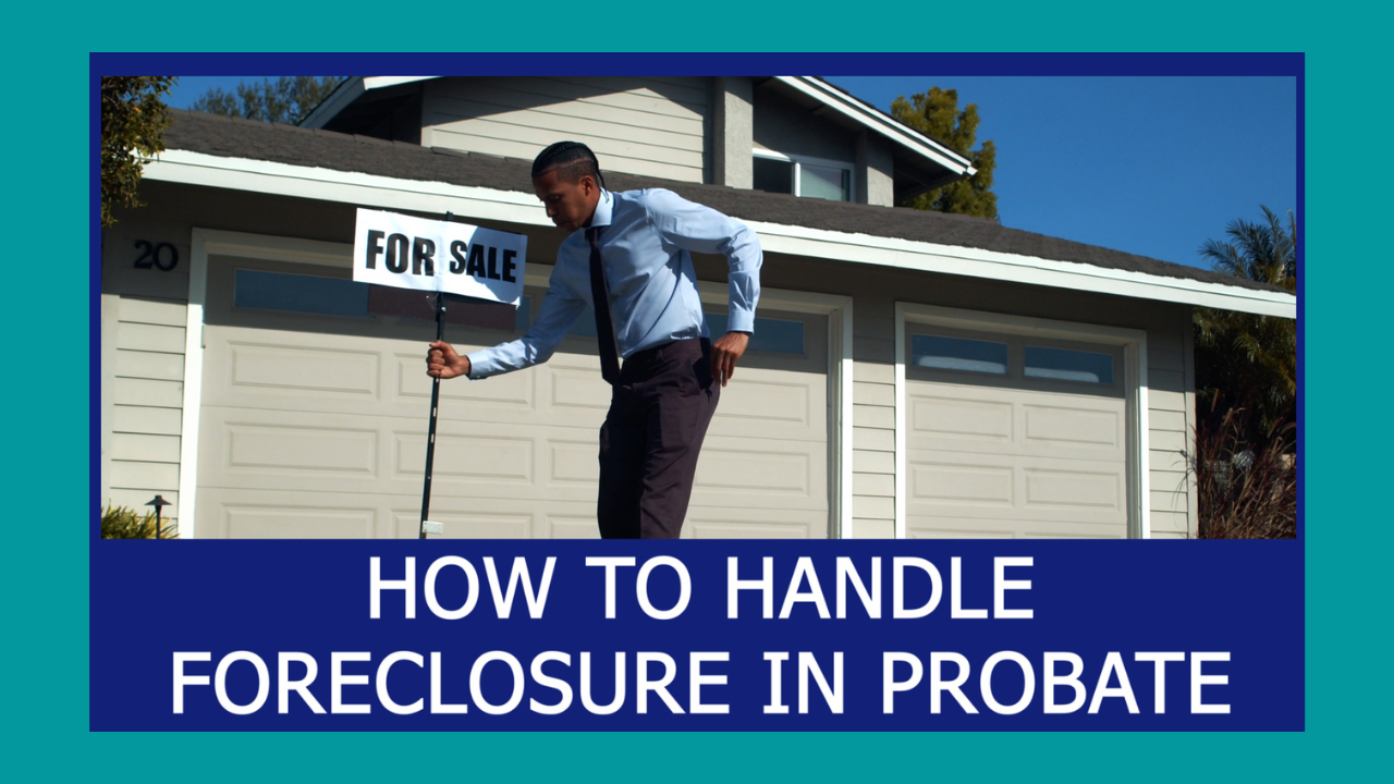 How to Handle Foreclosure in a Probate